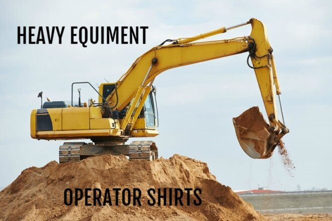 Heavy Equipment Operator Shirts
